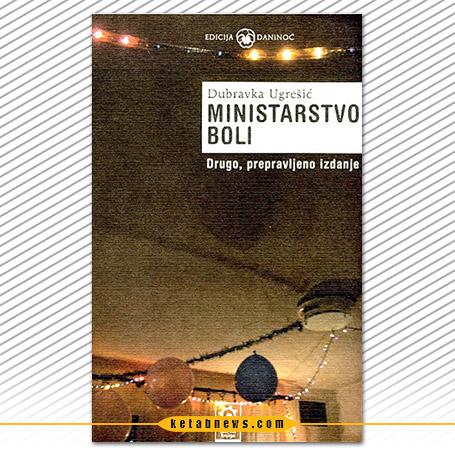 وزارت درد»[Ministarstvo boli] نوشته دوبراوکا اوگرشیچ [Dubravka Ugrešić]