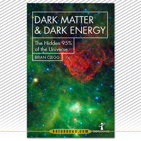 «ماده تاریک و انرژی تاریک» [Dark matter & dark energy : the hidden 95% of the universe] به قلم برایام کلگ [Brian Clegg]