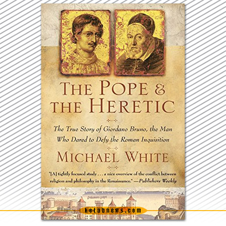 پاپ و مرتد» [The Pope and the heretic : a true story of courage and murder at the hands of the Inquisition] نوشته مایکل وایت [White, Michael]