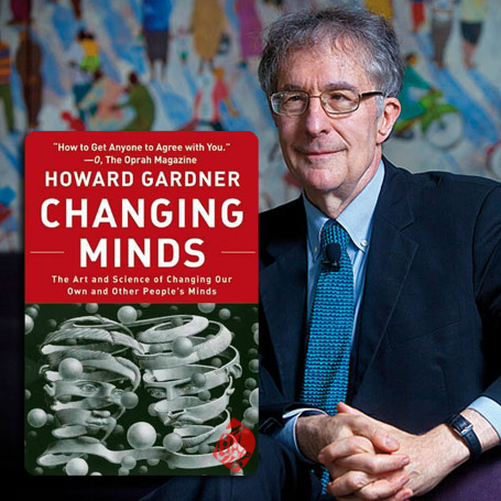 تغییر ذهن‏‌ها هنرتغییر ذهن خود و دیگران: Changing Minds: The Art and Science of Changing Our Own and Other People's Minds] هوارد گاردنر [Howard Gardner]