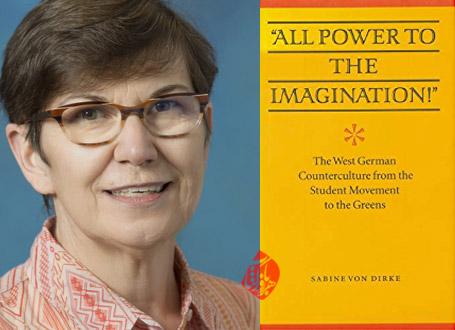مبارزه علیه وضع موجود» [All Power to the Imagination! : The West German Counterculture from the Student Movement to the Greens] نوشته سابینه فون دیرکه [Sabine Von Dirke]