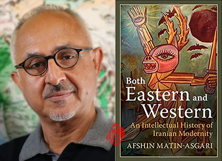 «هم شرقی هم غربی» [Both Eastern and Western : an intellectual history of Iranian modernity]  افشین متین عسگری [Afshin Matin-Asgari]