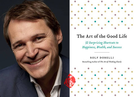هنر خوب زندگی کردن»  [The art of the good life : 52 surprising shortcuts to happiness, wealth and success] رولف دوبلی [Rolf Dobelli]
